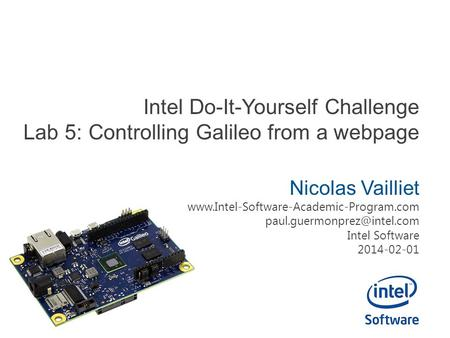 Intel Do-It-Yourself Challenge Lab 5: Controlling Galileo from a webpage Nicolas Vailliet www.Intel-Software-Academic-Program.com paul.guermonprez@intel.com.