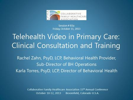 Telehealth Video in Primary Care: Clinical Consultation and Training Rachel Zahn, PsyD, LCP, Behavioral Health Provider, Sub-Director of BH Operations.