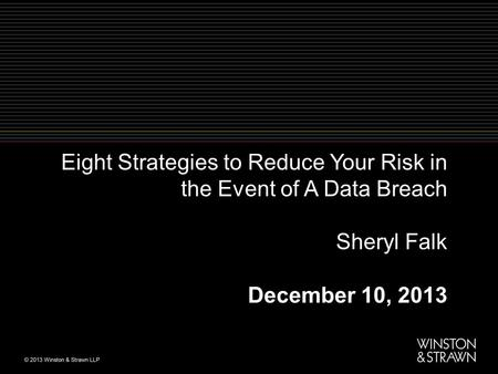 Eight Strategies to Reduce Your Risk in the Event of A Data Breach Sheryl Falk December 10, 2013.