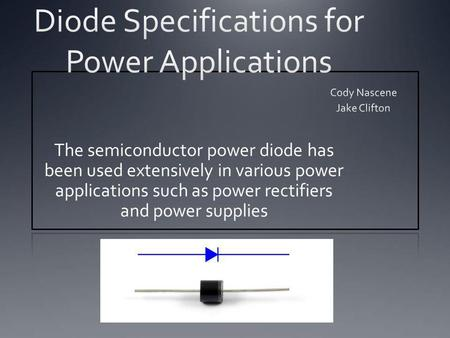 The semiconductor power diode has been used extensively in various power applications such as power rectifiers and power supplies.