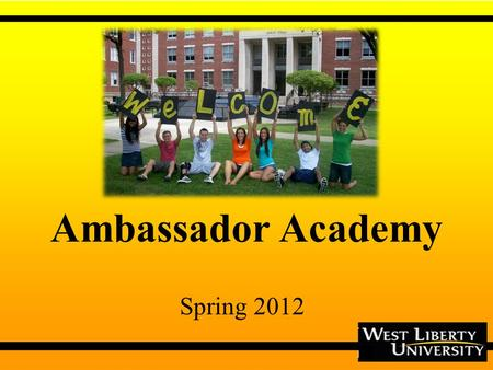 Ambassador Academy Spring 2012. WHO ARE WE? Public Undergraduate & Graduate Institution Celebrating our 175 th year (oldest higher education public institution.