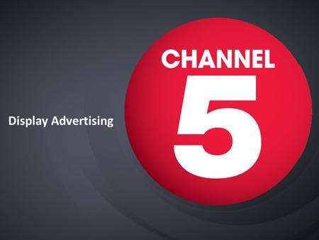 Display Advertising. Channel5.com AVAILABLE AD FORMATS Leaderboard728x90 MPU300x250 Expandable Leaderboard 728x90 (start) 728x315 (maximum expansion)