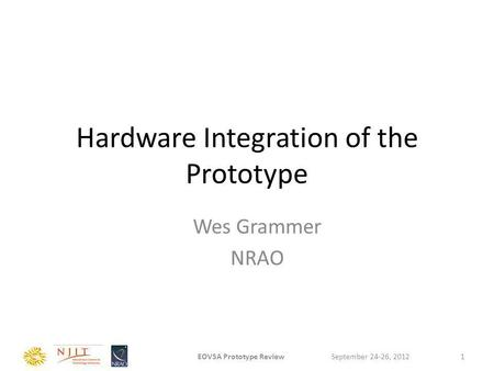 Hardware Integration of the Prototype Wes Grammer NRAO September 24-26, 2012EOVSA Prototype Review1.