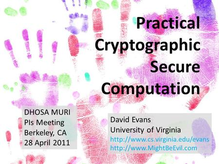 Practical Cryptographic Secure Computation DHOSA MURI PIs Meeting
