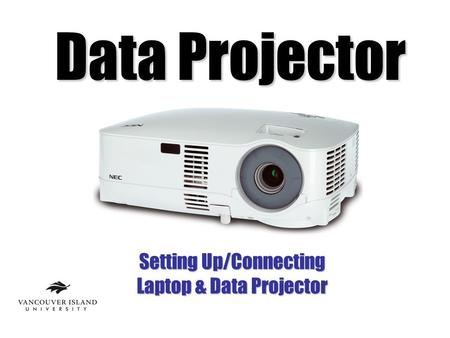 Data Projector Setting Up/Connecting Laptop & Data Projector.