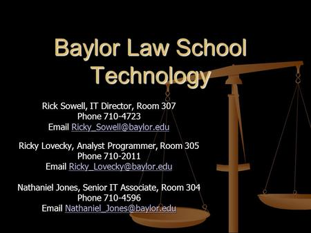 Baylor Law School Technology Rick Sowell, IT Director, Room 307 Phone 710-4723  Ricky Lovecky, Analyst.