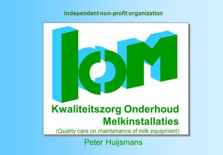 Independent non-profit organization Peter Huijsmans Kwaliteitszorg Onderhoud Melkinstallaties (Quality care on maintenance of milk equipment)