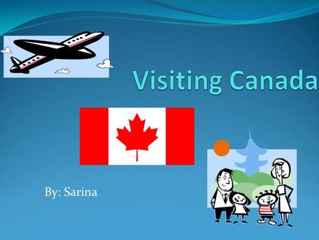 By: Sarina Sandy went into an airplane to Canada with her family. ( Mom, Dad, and her little brother Allen.