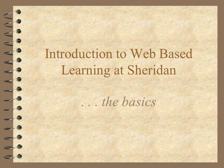 Introduction to Web Based Learning at Sheridan... the basics.