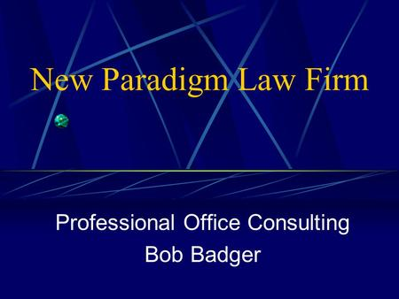 New Paradigm Law Firm Professional Office Consulting Bob Badger.