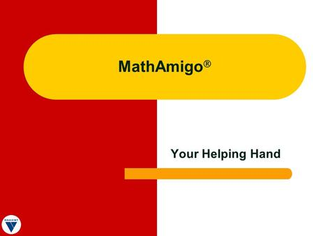 MathAmigo Your Helping Hand. What is MathAmigo? K – 8 Math Software for Handheld Technologies and Computers.