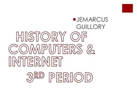JEMARCUS GUILLORY. The first computer This computer right here was one of the first computers, it was so big that it almost took up an whole ware house.