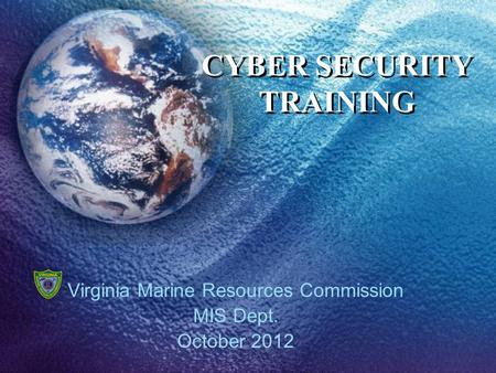 CYBER <strong>SECURITY</strong> TRAINING Virginia Marine Resources Commission MIS Dept. October 2012.
