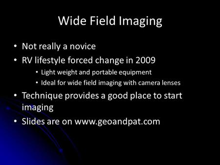 Wide Field Imaging Not really a novice RV lifestyle forced change in 2009 Light weight and portable equipment Ideal for wide field imaging with camera.
