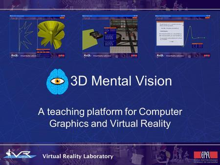 3D Mental Vision A teaching platform for Computer Graphics and Virtual Reality.