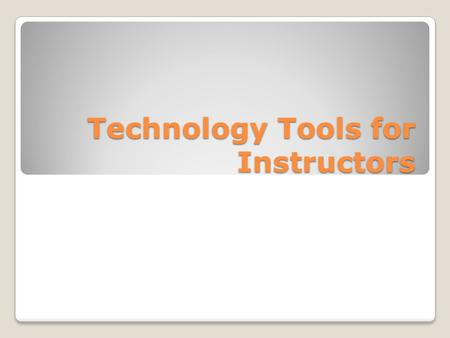 Technology Tools for Instructors. Using Hardware & Software Windows help Digital Literacy Software Help Online.