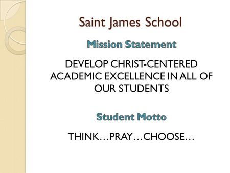 Saint James School. St. James School: 2013-14 Profile Early Childhood (Age 3) to 8 th grade 340 students; 205 families Average class size: 20.