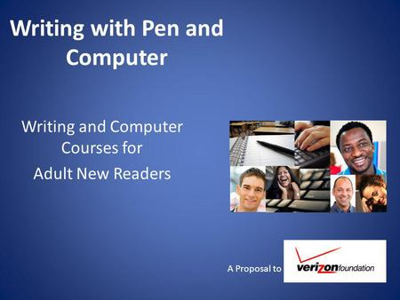 Writing with Pen and Computer Writing and Computer Courses for Adult New Readers A Proposal to.
