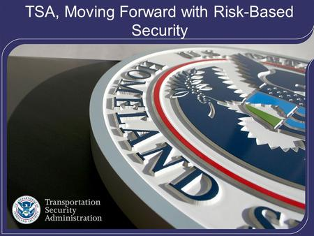 1 TSA, Moving Forward with Risk-Based Security. 2 Inception of TSA TSA was created in the wake of the terrorist attacks of September 11, 2001, to strengthen.