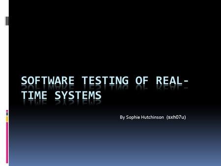 By Sophie Hutchinson (sxh07u). Contents Introduction to Real-time systems Two main types of system Testing real-time software Difficulties with testing.