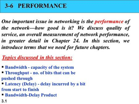 3.1 3-6 PERFORMANCE One important issue in networking is the performance of the networkhow good is it? We discuss quality of service, an overall measurement.