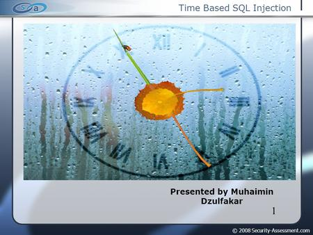 © 2008 Security-Assessment.com 1 Time Based SQL Injection Presented by Muhaimin Dzulfakar.