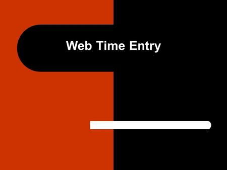 Web Time Entry. – Logging on to Self Service – Accessing Self Service Web Time Sheet – Biweekly and Monthly web time entry – Temporary and Student web.