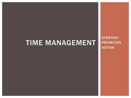 STRATEGY PRIORITIES ACTION TIME MANAGEMENT. #1 You may lack clarity in your long-term goals EXAMPLE: PROJECT ------ COURSE GRADE ------ GRADUATION ------JOB.