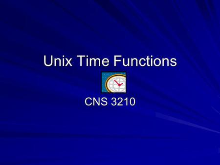 Unix Time Functions CNS 3210. The basic Linux (and Unix) time service counts the number of seconds that have passed since January 1, 1970 (UTC). These.