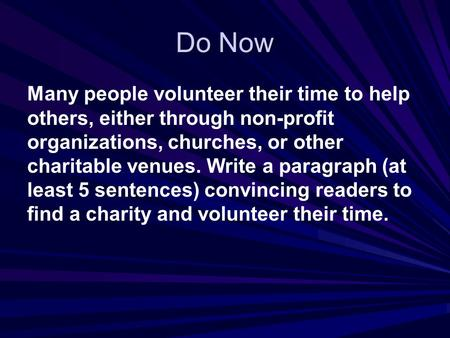 Do Now Many people volunteer their time to help others, either through non-profit organizations, churches, or other charitable venues. Write a paragraph.