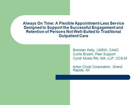 Always On Time: A Flexible Appointment-Less Service Designed to Support the Successful Engagement and Retention of Persons Not Well-Suited to Traditional.