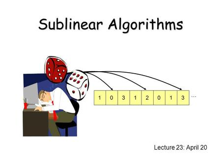 Sublinear Algorithms 1 3 2 … Lecture 23: April 20.