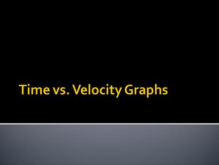 A graph of the instantaneous velocity of an object over a specified period of time Time is independent (x-axis) Velocity is dependent (y-axis) Remember,