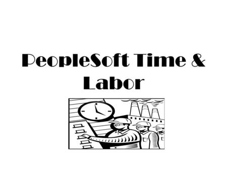 PeopleSoft Time & Labor What Roles are in Time & Labor? 1) Individual 2) Manager 3) Timekeeper.