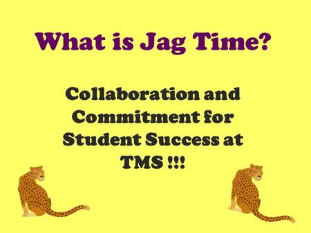 What is Jag Time? Collaboration and Commitment for Student Success at TMS !!!