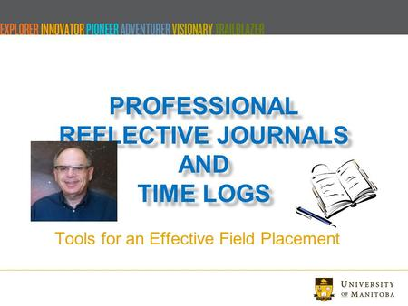 PROFESSIONAL REFLECTIVE JOURNALS AND TIME LOGS Tools for an Effective Field Placement.