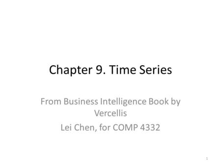 Chapter 9. Time Series From Business Intelligence Book by Vercellis Lei Chen, for COMP 4332 1.