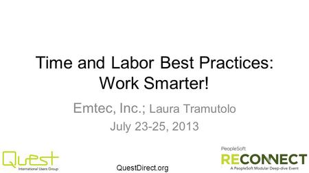 QuestDirect.org Time and Labor Best Practices: Work Smarter! Emtec, Inc.; Laura Tramutolo July 23-25, 2013.