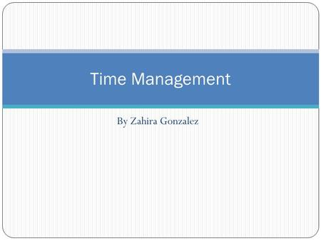 Time Management By Zahira Gonzalez.