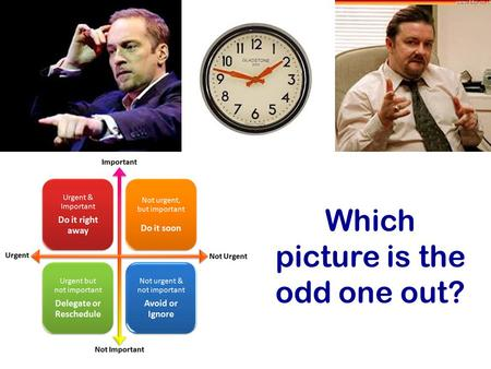 Which picture is the odd one out?. David Brent – why?