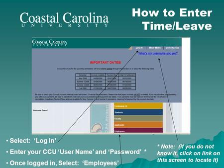 How to Enter Time/Leave Select: Log In Enter your CCU User Name and Password * Once logged in, Select: Employees * Note: (if you do not know it, click.