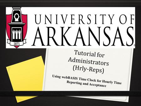Tutorial for Administrators (Hrly-Reps) Using webBASIS Time Clock for Hourly Time Reporting and Acceptance.