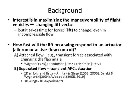Background Interest is in maximizing the maneuverability of flight vehicles changing lift vector – but it takes time for forces (lift) to change, even.