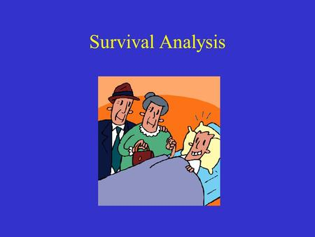 Survival Analysis. Key variable = time until some event time from treatment to death time for a fracture to heal time from surgery to relapse.