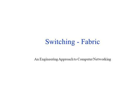 Switching - Fabric An Engineering Approach to Computer Networking.
