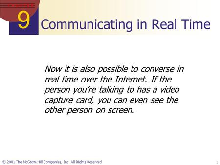 9 C H A P T E R © 2001 The McGraw-Hill Companies, Inc. All Rights Reserved1 Communicating in Real Time Now it is also possible to converse in real time.