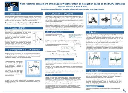 Near real time assessment of the Space Weather effect on navigation based on the DGPS technique S.Lejeune, R.Warnant, A. Barré, M. Bavier Royal Observatory.