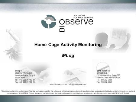 Home Cage Activity Monitoring MLog This document and its content is confidential and was created for the solely use of the intended audience. It is not.