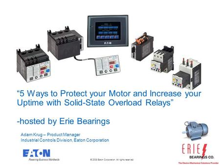 """5 Ways to Protect your Motor and Increase your Uptime with Solid-State Overload Relays"" -hosted by Erie Bearings Adam Krug – Product Manager Industrial."