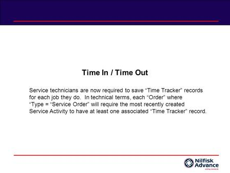 Time In / Time Out Service technicians are now required to save Time Tracker records for each job they do. In technical terms, each Order where Type =